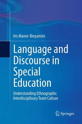 Language and Discourse in Special Education: Understanding Ethnographic Interdisciplinary Team Culture (Paperback)