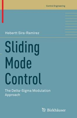 Sliding Mode Control: The Delta-Sigma Modulation Approach - Control Engineering (Paperback)