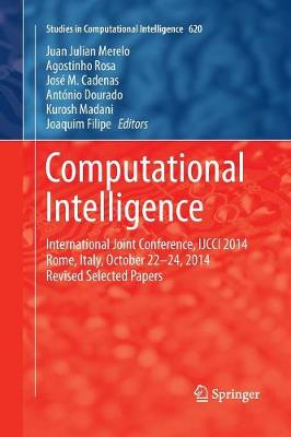 Computational Intelligence: International Joint Conference, IJCCI 2014 Rome, Italy, October 22-24, 2014 Revised Selected Papers - Studies in Computational Intelligence 620 (Paperback)