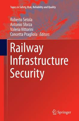 Railway Infrastructure Security - Topics in Safety, Risk, Reliability and Quality 27 (Paperback)