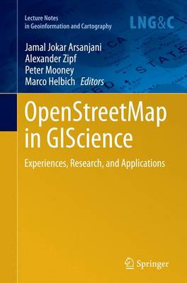 OpenStreetMap in GIScience: Experiences, Research, and Applications - Lecture Notes in Geoinformation and Cartography (Paperback)