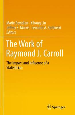 The Work of Raymond J. Carroll: The Impact and Influence of a Statistician (Paperback)