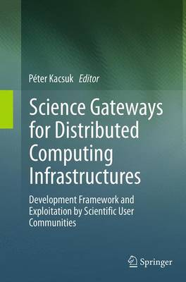 Science Gateways for Distributed Computing Infrastructures: Development Framework and Exploitation by Scientific User Communities (Paperback)