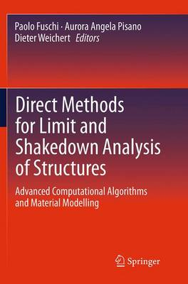 Direct Methods for Limit and Shakedown Analysis of Structures: Advanced Computational Algorithms and Material Modelling - Solid Mechanics and Its Applications 220 (Paperback)