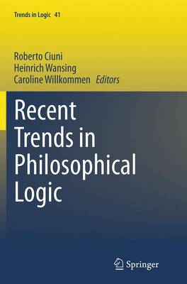 Recent Trends in Philosophical Logic - Trends in Logic 41 (Paperback)