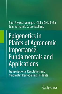 Epigenetics in Plants of Agronomic Importance: Fundamentals and Applications: Transcriptional Regulation and Chromatin Remodelling in Plants (Paperback)