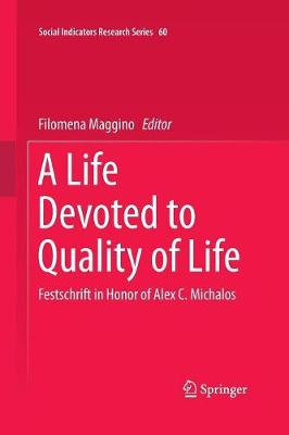 A Life Devoted to Quality of Life: Festschrift in Honor of Alex C. Michalos - Social Indicators Research Series 60 (Paperback)