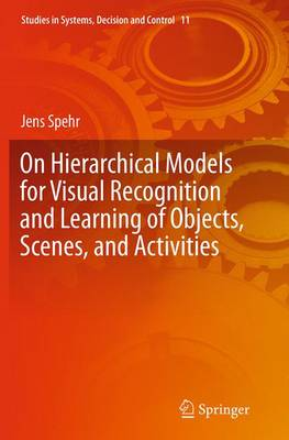 On Hierarchical Models for Visual Recognition and Learning of Objects, Scenes, and Activities - Studies in Systems, Decision and Control 11 (Paperback)