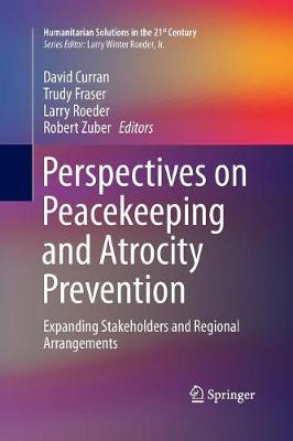 Perspectives on Peacekeeping and Atrocity Prevention: Expanding Stakeholders and Regional Arrangements - Humanitarian Solutions in the 21st Century (Paperback)