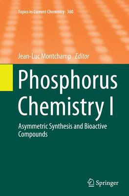 Phosphorus Chemistry I: Asymmetric Synthesis and Bioactive Compounds - Topics in Current Chemistry 360 (Paperback)