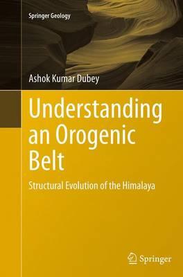 Understanding an Orogenic Belt: Structural Evolution of the Himalaya - Springer Geology (Paperback)