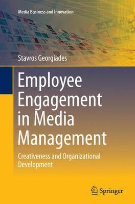 Employee Engagement in Media Management: Creativeness and Organizational Development - Media Business and Innovation (Paperback)