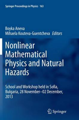 Nonlinear Mathematical Physics and Natural Hazards: Selected Papers from the International School and Workshop held in Sofia, Bulgaria, 28 November - 02 December, 2013 - Springer Proceedings in Physics 163 (Paperback)