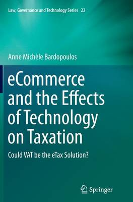 eCommerce and the Effects of Technology on Taxation: Could VAT be the eTax Solution? - Law, Governance and Technology Series 22 (Paperback)