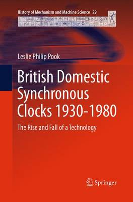 British Domestic Synchronous Clocks 1930-1980: The Rise and Fall of a Technology - History of Mechanism and Machine Science 29 (Paperback)