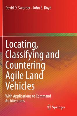 Locating, Classifying and Countering Agile Land Vehicles: With Applications to Command Architectures (Paperback)