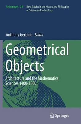 Geometrical Objects: Architecture and the Mathematical Sciences 1400-1800 - Archimedes 38 (Paperback)