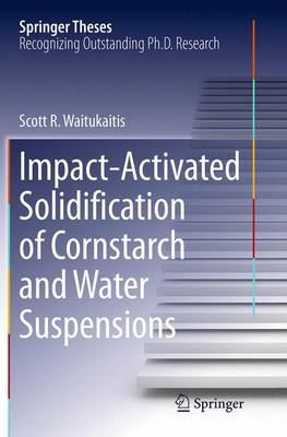 Impact-Activated Solidification of Cornstarch and Water Suspensions - Springer Theses (Paperback)