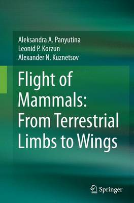 Flight of Mammals: From Terrestrial Limbs to Wings (Paperback)