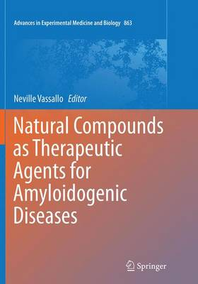 Natural Compounds as Therapeutic Agents for Amyloidogenic Diseases - Advances in Experimental Medicine and Biology 863 (Paperback)