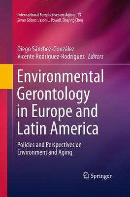 Environmental Gerontology in Europe and Latin America: Policies and Perspectives on Environment and Aging - International Perspectives on Aging 13 (Paperback)