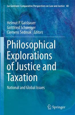 Philosophical Explorations of Justice and Taxation: National and Global Issues - Ius Gentium: Comparative Perspectives on Law and Justice 40 (Paperback)