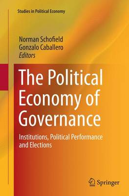 The Political Economy of Governance: Institutions, Political Performance and Elections - Studies in Political Economy (Paperback)