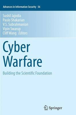 Cyber Warfare: Building the Scientific Foundation - Advances in Information Security 56 (Paperback)