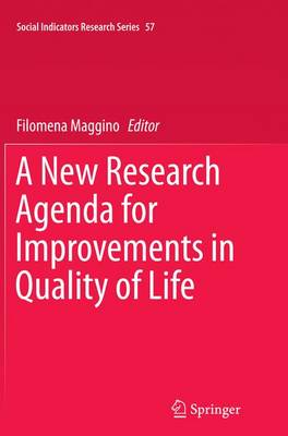 A New Research Agenda for Improvements in Quality of Life - Social Indicators Research Series 57 (Paperback)
