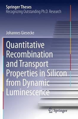 Quantitative Recombination and Transport Properties in Silicon from Dynamic Luminescence - Springer Theses (Paperback)