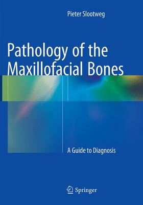 Pathology of the Maxillofacial Bones: A Guide to Diagnosis (Paperback)