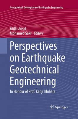 Perspectives on Earthquake Geotechnical Engineering: In Honour of Prof. Kenji Ishihara - Geotechnical, Geological and Earthquake Engineering 37 (Paperback)