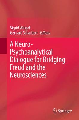 A Neuro-Psychoanalytical Dialogue for Bridging Freud and the Neurosciences (Paperback)