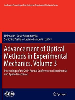 Advancement of Optical Methods in Experimental Mechanics, Volume 3: Proceedings of the 2014 Annual Conference on Experimental and Applied Mechanics - Conference Proceedings of the Society for Experimental Mechanics Series (Paperback)