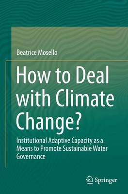 How to Deal with Climate Change?: Institutional Adaptive Capacity as a Means to Promote Sustainable Water Governance (Paperback)