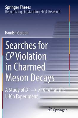 Searches for CP Violation in Charmed Meson Decays: A Study of D+   K - K+  + at the LHCb Experiment - Springer Theses (Paperback)
