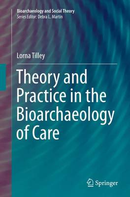 Theory and Practice in the Bioarchaeology of Care - Bioarchaeology and Social Theory (Paperback)