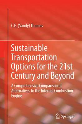 Sustainable Transportation Options for the 21st Century and Beyond: A Comprehensive Comparison of Alternatives to the Internal Combustion Engine (Paperback)