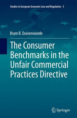 The Consumer Benchmarks in the Unfair Commercial Practices Directive - Studies in European Economic Law and Regulation 5 (Paperback)