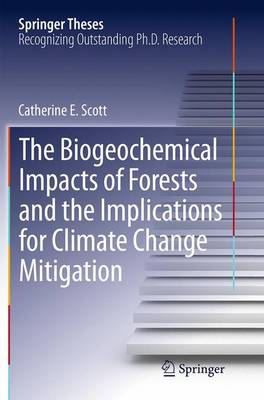 The Biogeochemical Impacts of Forests and the Implications for Climate Change Mitigation - Springer Theses (Paperback)