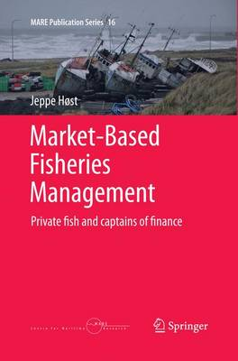 Market-Based Fisheries Management: Private fish and captains of finance - MARE Publication Series 16 (Paperback)