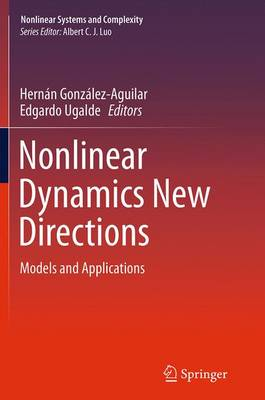 Nonlinear Dynamics New Directions: Models and Applications - Nonlinear Systems and Complexity 12 (Paperback)