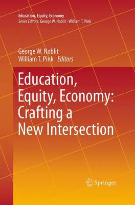 Education, Equity, Economy: Crafting a New Intersection - Education, Equity, Economy 1 (Paperback)