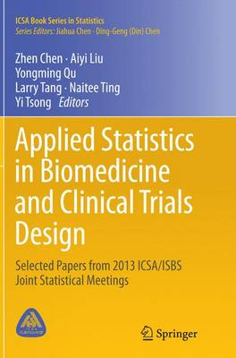 Applied Statistics in Biomedicine and Clinical Trials Design: Selected Papers from 2013 ICSA/ISBS Joint Statistical Meetings - ICSA Book Series in Statistics (Paperback)