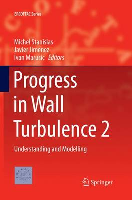 Progress in Wall Turbulence 2: Understanding and Modelling - ERCOFTAC Series 23 (Paperback)