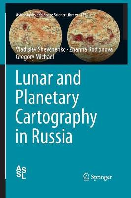Lunar and Planetary Cartography in Russia - Astrophysics and Space Science Library 425 (Paperback)