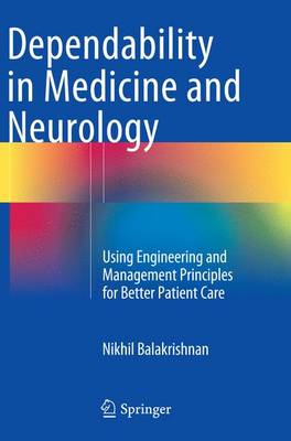 Dependability in Medicine and Neurology: Using Engineering and Management Principles for Better Patient Care (Paperback)