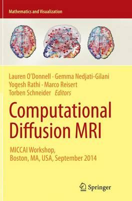 Computational Diffusion MRI: MICCAI Workshop, Boston, MA, USA, September 2014 - Mathematics and Visualization (Paperback)