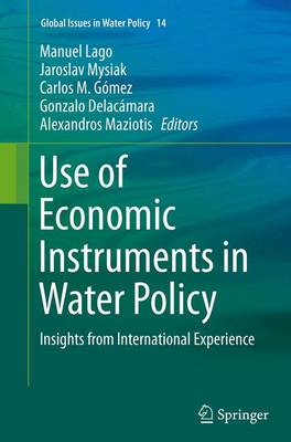 Use of Economic Instruments in Water Policy: Insights from International Experience - Global Issues in Water Policy 14 (Paperback)