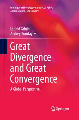 Great Divergence and Great Convergence: A Global Perspective - International Perspectives on Social Policy, Administration, and Practice (Paperback)